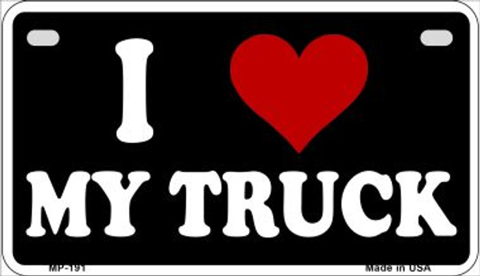 I Love My Truck Novelty Metal Motorcycle Plate MP-191