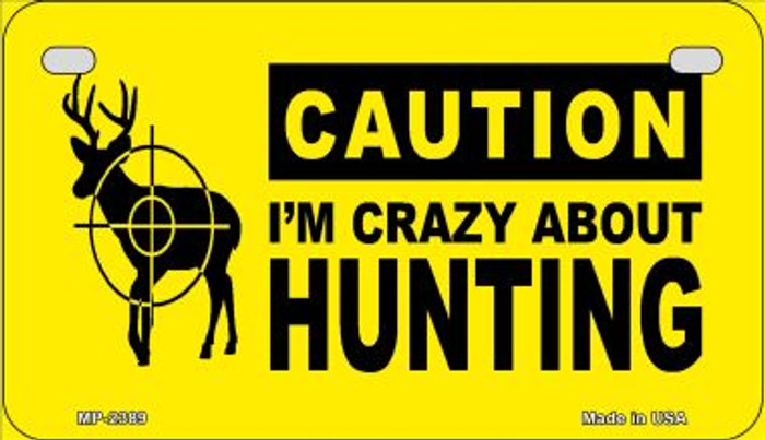 Crazy About Hunting Novelty Metal Motorcycle Plate MP-2389