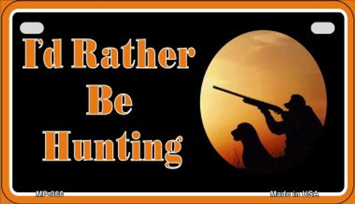 Id Rather Be Hunting Novelty Metal Motorcycle Plate MP-300