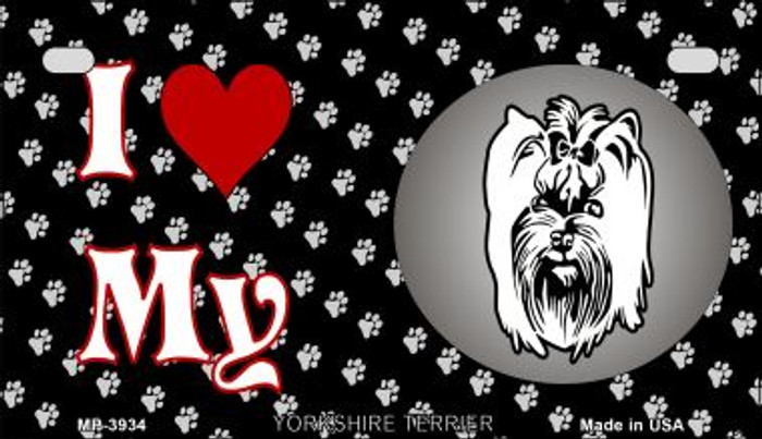 I Love My Yorkshire Terrier Novelty Metal Motorcycle Plate MP-3934