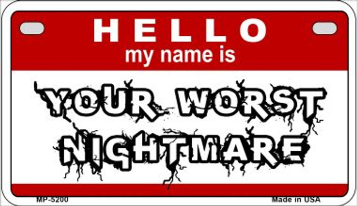 Hello My Name Is Your Worst Nightmare Novelty Metal Motorcycle Plate MP-5200