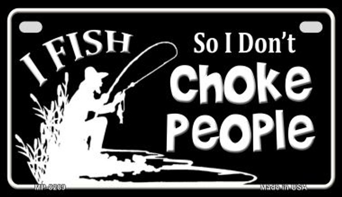 I Dont Choke People Novelty Metal Motorcycle Plate MP-8289
