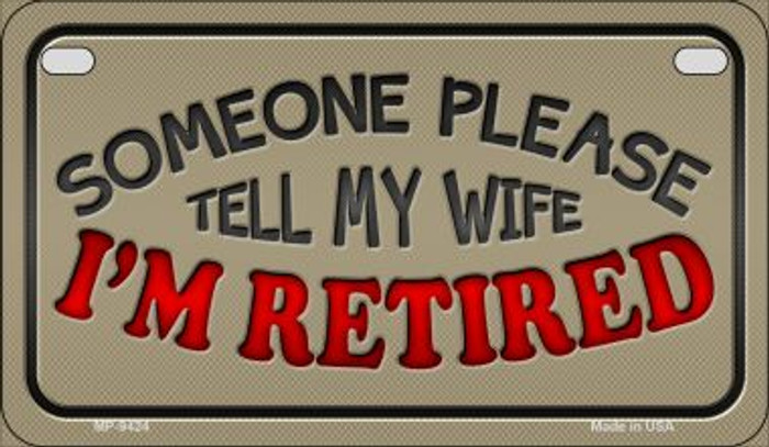 Tell My Wife Im Retired Novelty Metal Motorcycle Plate MP-9424