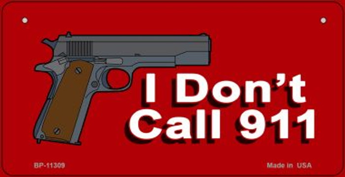 I Dont Call 911 Novelty Metal Bicycle Plate BP-11309