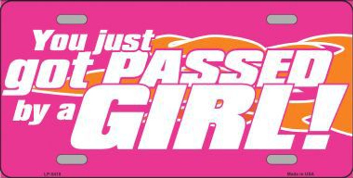 Got Passed By A Girl Metal Novelty License Plate LP-5418