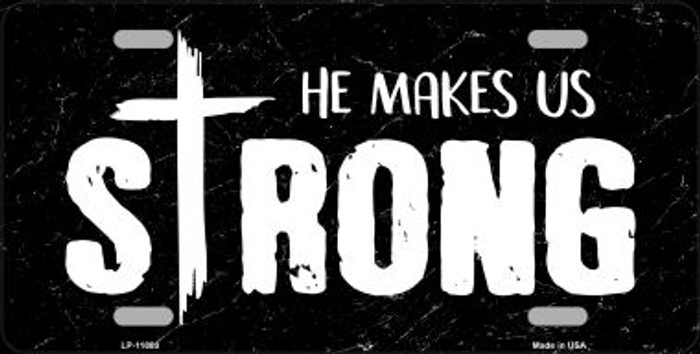 He Makes Us Strong Novelty Metal License Plate LP-11880