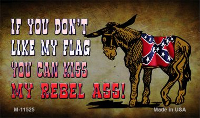 Dont Like My Flag Kiss My Rebel Ass Novelty Metal Magnet M-11525