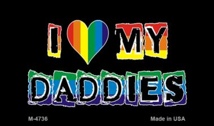 Love My Daddies Rainbow Novelty Metal Magnet M-4736