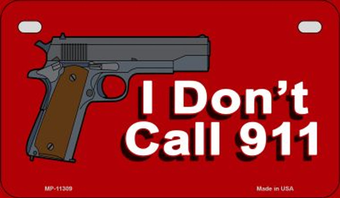 I Dont Call 911 Novelty Metal Motorcycle Plate MP-11309