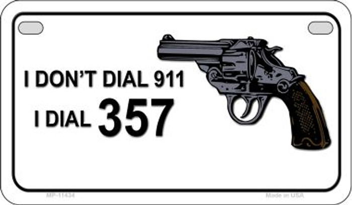 I Dont Dial 911 Novelty Metal Motorcycle Plate MP-11434