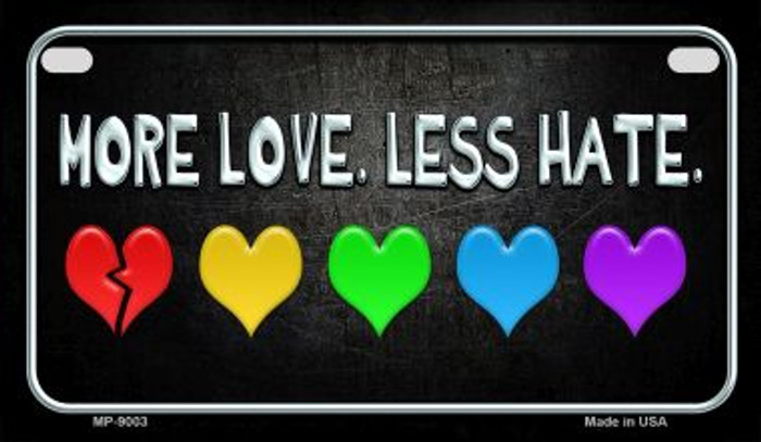 More Love Less Hate Rainbow Novelty Metal Motorcycle Plate MP-9003