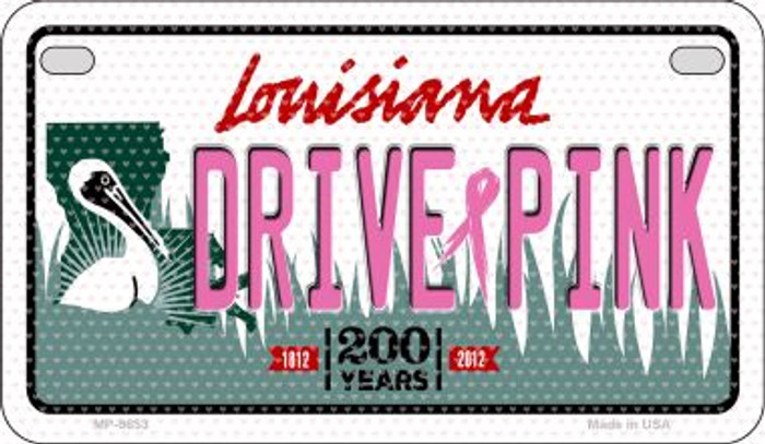 Drive Pink Louisiana Novelty Metal Motorcycle Plate MP-9653