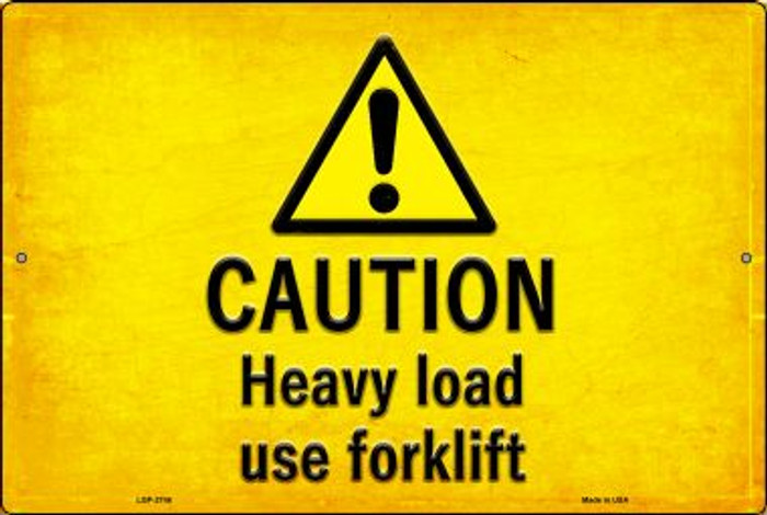 Caution Heavy Load Use Forklift Novelty Metal Large Parking Sign LGP-2746