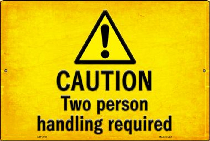 Caution Two Person Handling Required Novelty Metal Large Parking Sign LGP-2748