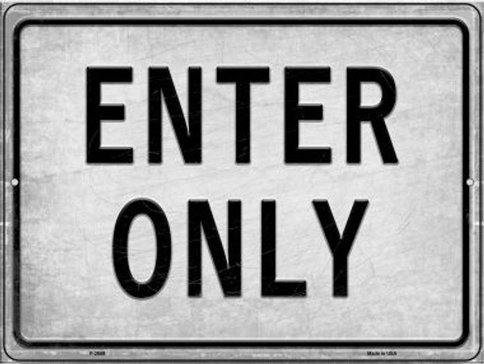 Enter Only Novelty Metal Parking Sign P-2659