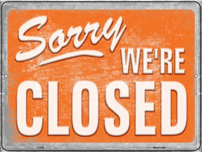 Sorry We're Closed Novelty Metal Parking Sign P-2710