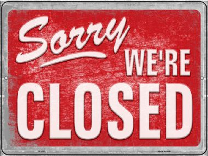 Sorry We're Closed Novelty Metal Parking Sign P-2712