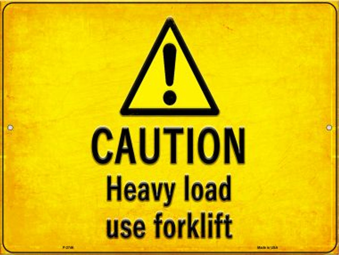 Caution Heavy Load Use Forklift Novelty Metal Parking Sign P-2746