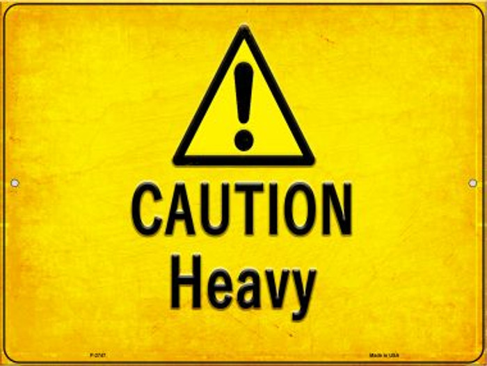 Caution Heavy Novelty Metal Parking Sign P-2747