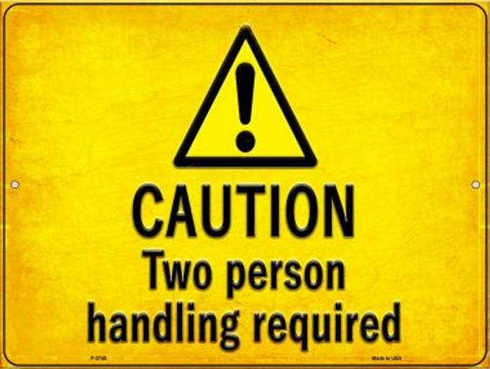 Caution Two Person Handling Required Novelty Metal Parking Sign P-2748
