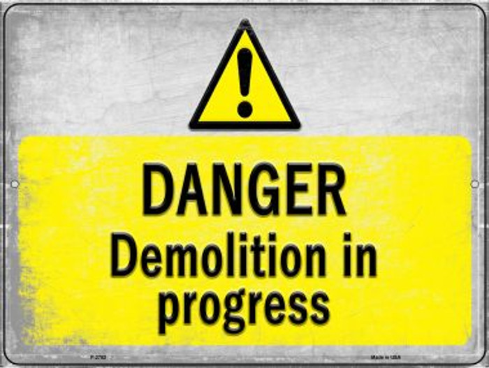Danger Demolition in Progress Novelty Metal Parking Sign P-2752