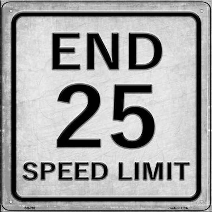 End 25 Speed Limit Novelty Metal Square Sign SQ-702