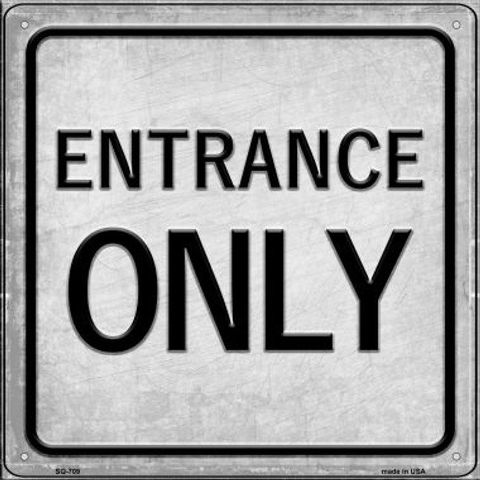 Entrance Only Novelty Metal Square Sign SQ-709
