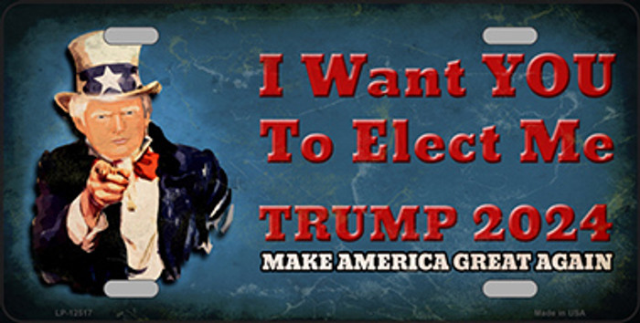 I Want You to Elect Me Trump 2024 Novelty Metal License Plate LP-12517