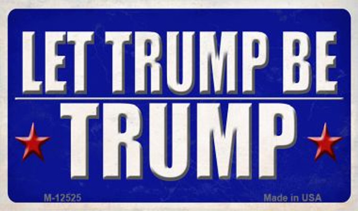 Let Trump Be Trump Novelty Metal Magnet M-12525