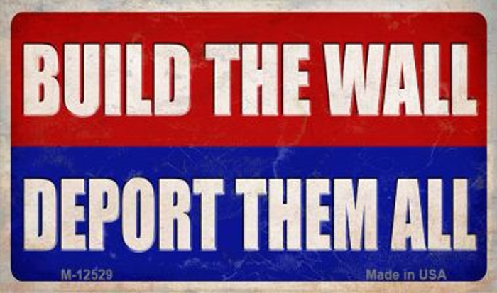 Build the Wall Deport Them All Novelty Metal Magnet M-12529