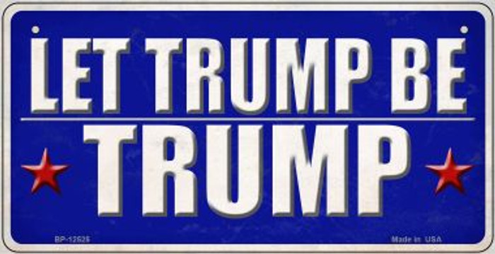 Let Trump Be Trump Novelty Metal Bicycle Plate BP-12525
