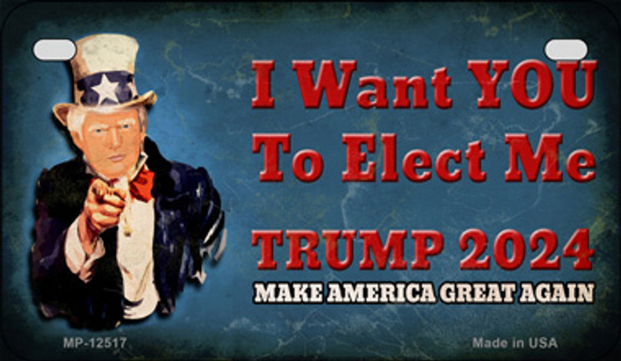 I Want You to Elect Me Trump 2024 Novelty Metal Motorcycle Plate MP-12517