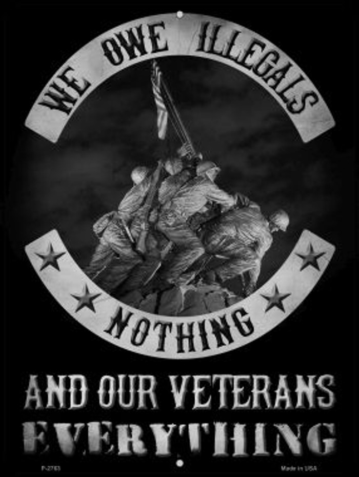 Owe Illegals Nothing Veterans Everything Novelty Metal Parking Sign P-2763