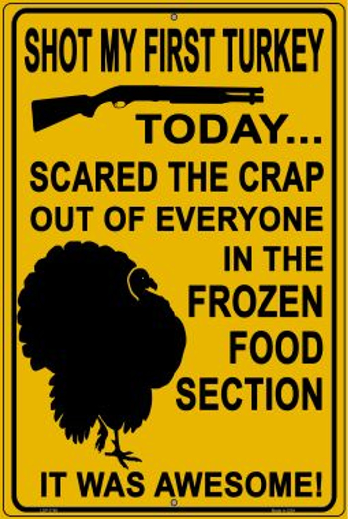 Shot My First Turkey Today Novelty Metal Large Parking Sign LGP-2766