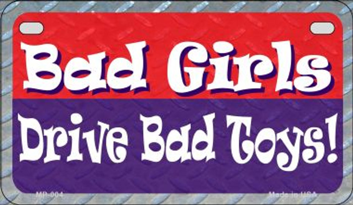 Bad Girls Drive Bad Toys Metal Novelty Motorcycle License Plate MP-004