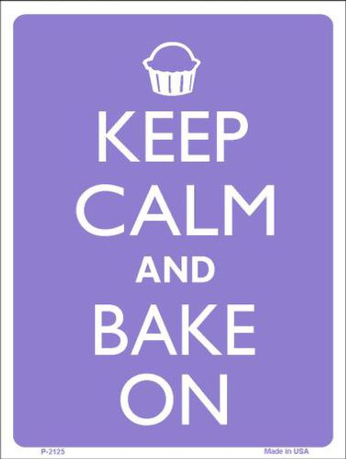 Keep Calm And Bake On Metal Novelty Parking Sign P-2125