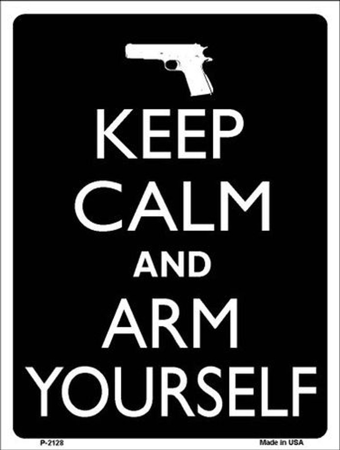 Keep Calm And Arm Yourself Metal Novelty Parking Sign P-2128