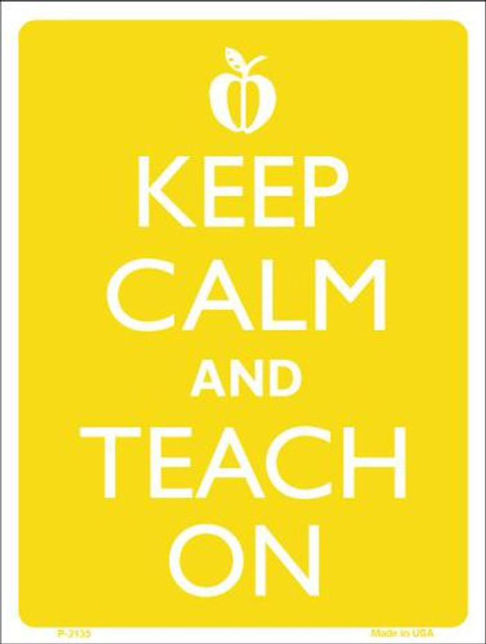 Keep Calm And Teach On Metal Novelty Parking Sign P-2135