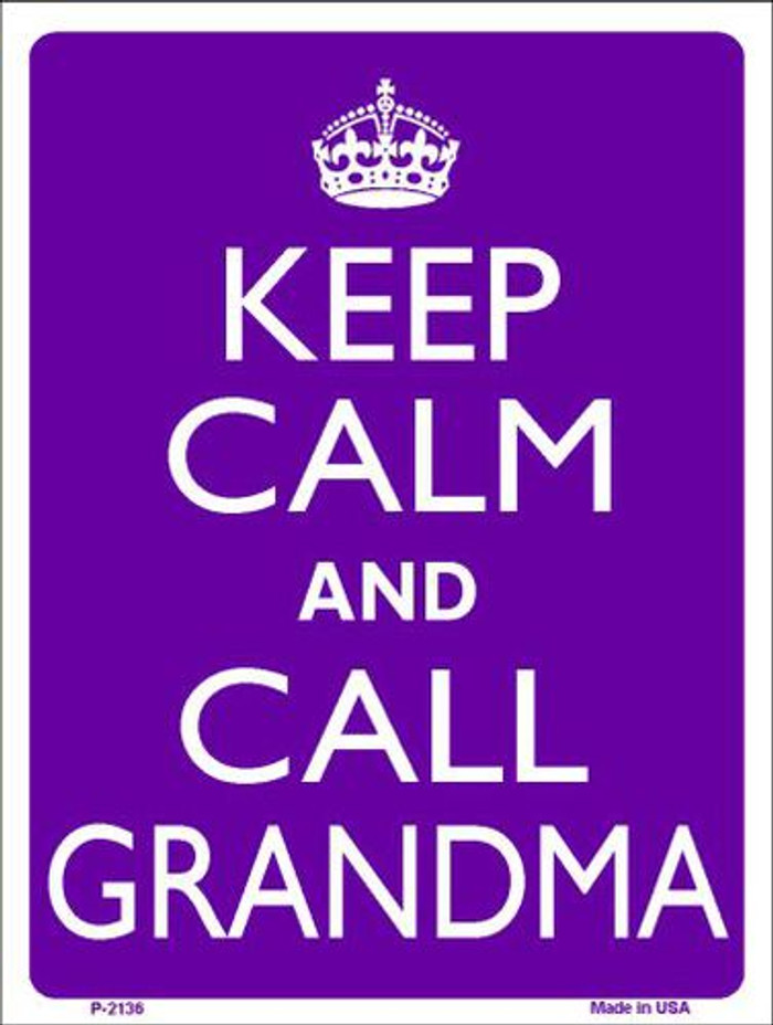 Keep Calm And Call Grandma Metal Novelty Parking Sign P-2136