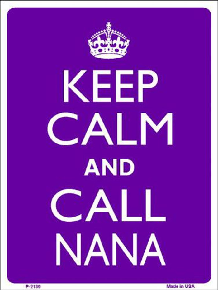Keep Calm And Call Nana Metal Novelty Parking Sign P-2139