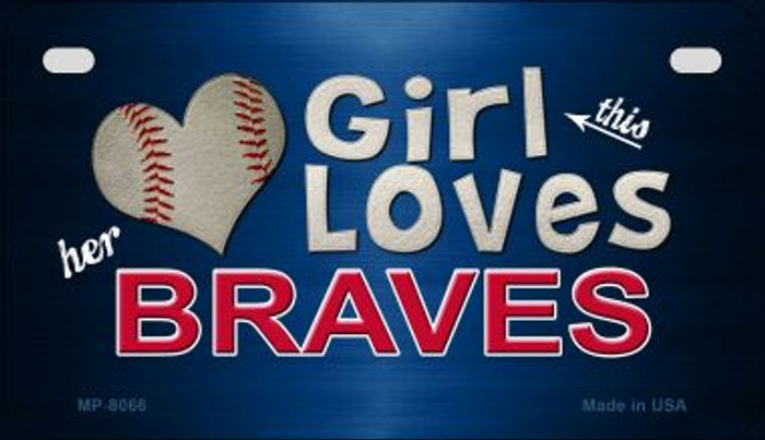 This Girl Loves Her Braves Novelty Metal Motorcycle Plate MP-8066