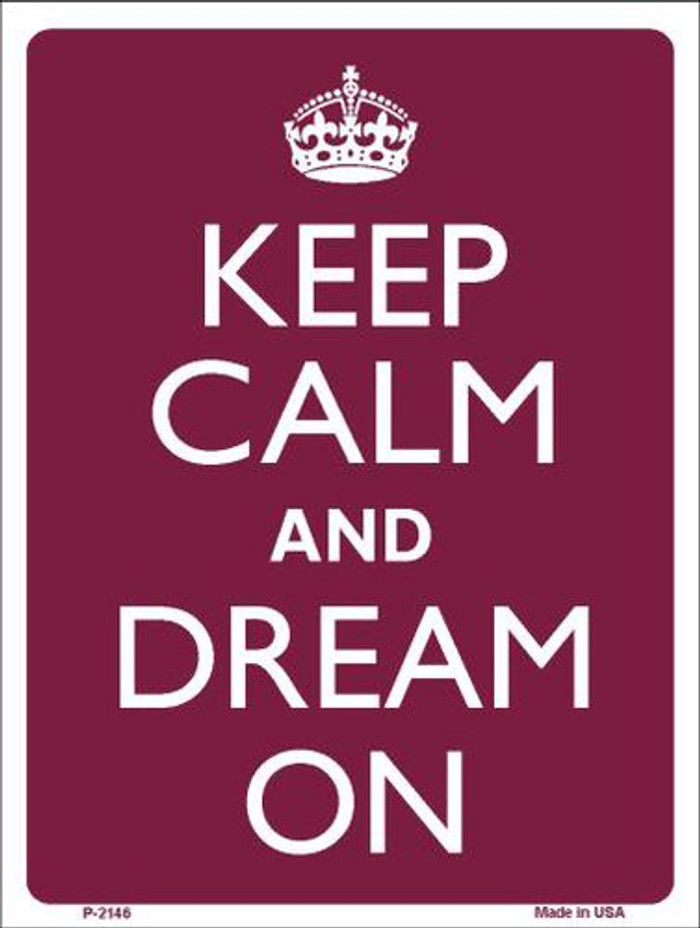 Keep Calm And Dream On Metal Novelty Parking Sign P-2146
