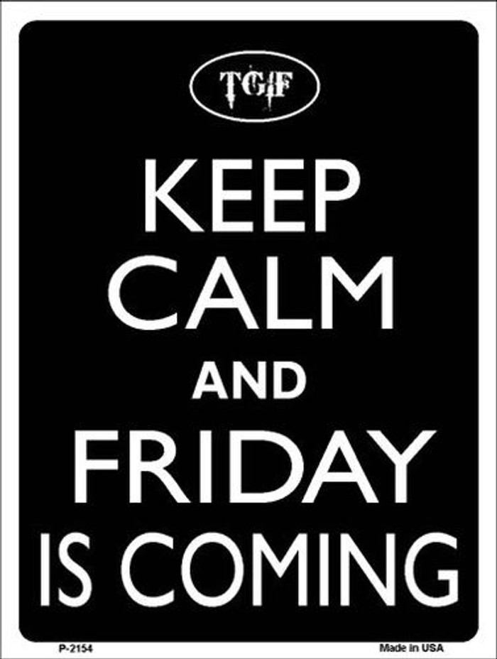 Keep Calm And Friday Is Coming Metal Novelty Parking Sign P-2154