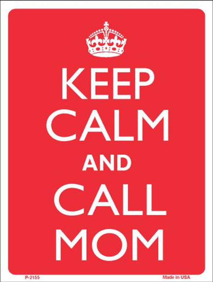 Keep Calm And Call Mom Metal Novelty Parking Sign P-2155