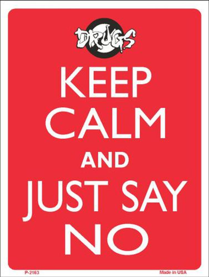 Keep Calm and Just Say No Metal Novelty Parking Sign P-2163