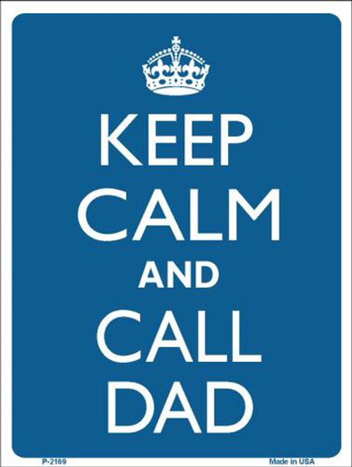 Keep Calm And Call Dad Metal Novelty Parking Sign P-2169