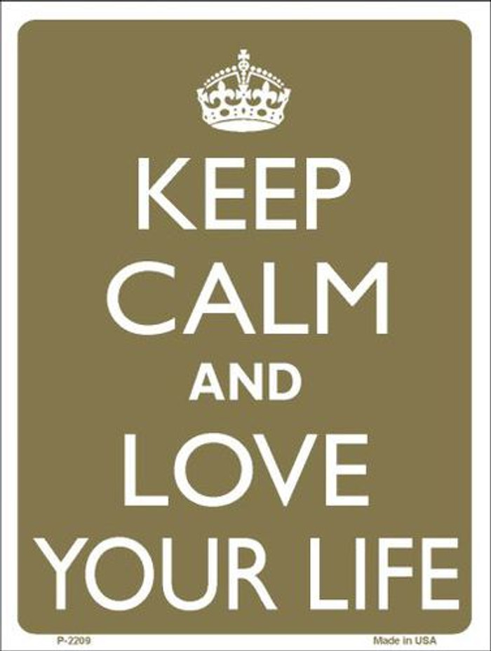 Keep Calm And Love Your Life Metal Novelty Parking Sign P-2209
