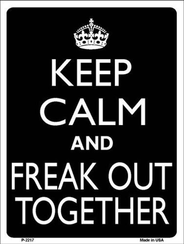Keep Calm And Freak Out Together Metal Novelty Parking Sign P-2217