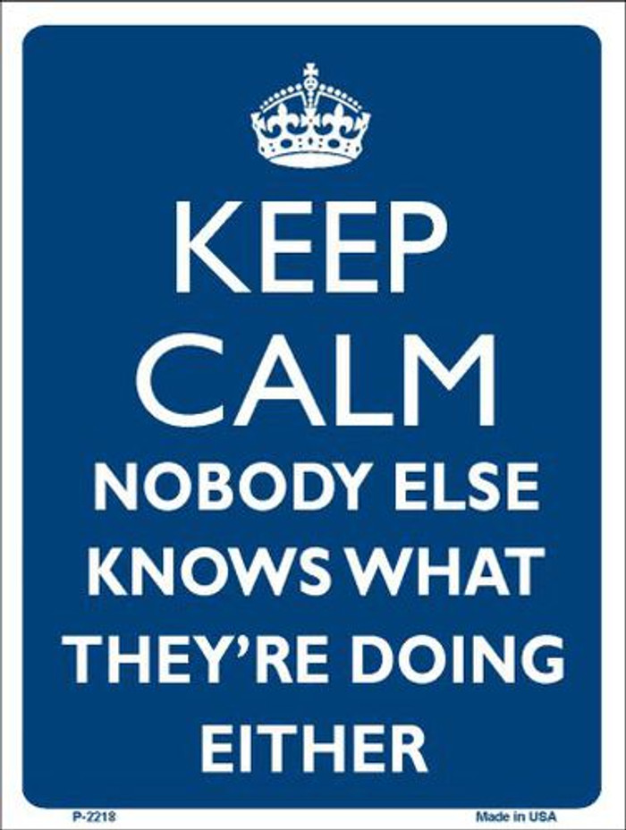 Keep Calm Nobody Else Knows Metal Novelty Parking Sign