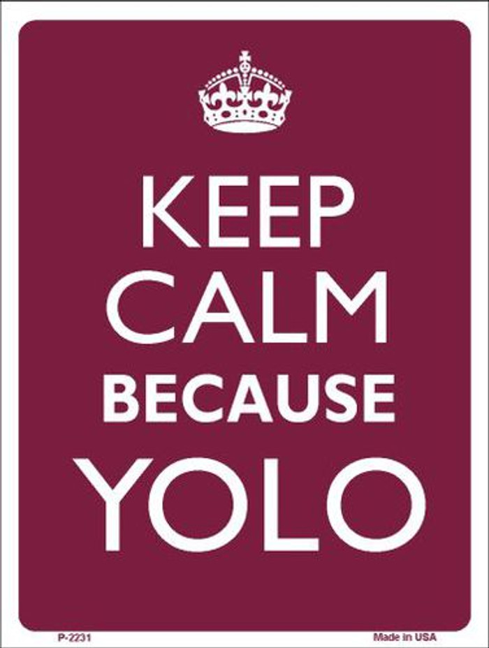 Keep Calm Because YOLO Metal Novelty Parking Sign P-2231